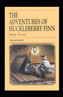 The Adventures of Huckleberry Finn Annotated