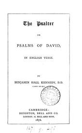 The Psalter, of Psalms of David, in English verse, by a member of the University of Cambridge [B.H. Kennedy].