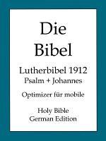 Die Bibel  Lutherbibel 1912  Psalm und Johannes PDF