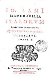 Io. Lamii Memorabilia Italorum eruditione praestantium quibus vertens saeculum gloriatur. 2 tom. [in 3 pt.].