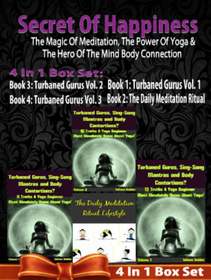 SECRET OF HAPPINESS  The Magic Of Meditation  The Power Of Yoga   The Heor Of The Mind Body Connection   5 In 1 Box Set PDF
