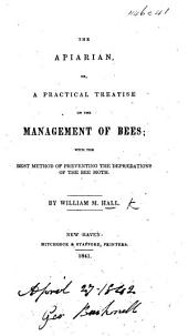 The Aparian; Or a Practical Treatise on the Management of Bees; with the Best Method of Preventing the Depredations of the Bee Moth