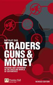 Traders, Guns and Money: Knowns and Unknowns in the Dazzling World of Derivatives, Edition 3