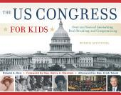 The US Congress for Kids: Over 200 Years of Lawmaking, Deal-Breaking, and Compromising, with 21 Activities