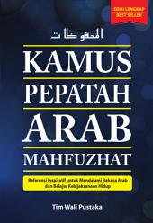 Kamus Pepatah Arab Mahfuzhat: Referensi Inspiratif untuk Mendalami Bahasa Arab dan Belajar Kebijaksanaan Hidup