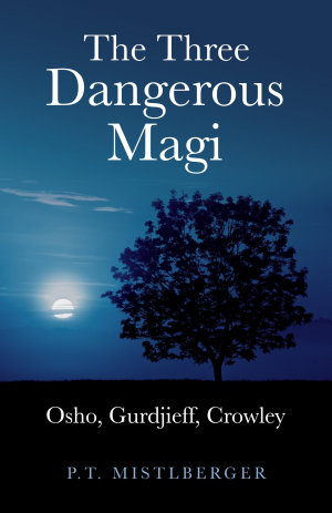 Three Dangerous Magi  Osho Gurdjieff Cr