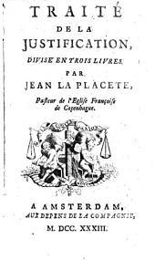 Traité de la justification,: divisé en trois livres