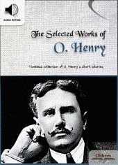The Selected Works of O. Henry - AUDIO EDITION OF AMERICAN SHORT STORIES FOR ENGLISH LEARNERS, CHILDREN(KIDS) AND YOUNG ADULTS: Including A Municipal Report, One Thousand Dollars, The Exact Science of Matrimony, The Gift of the Magi, The Last Leaf, The Ransom of Red Chief & The Whirligig of Life