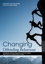 Changing Offending Behaviour: A Handbook of Practical Exercises and Photocopiable Resources for Promoting Positive Change