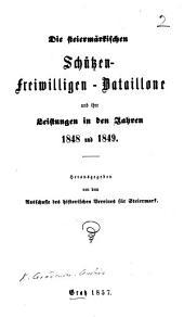 Die steiermärkischen Schützen-Freiwilligen-Bataillone und ihre Leistungen in den Jahren 1848 und 1849. Herausgegeben von dem Ausschusse des historischen Vereines für Steiermark