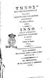 Ymnos eis ten eleutherian egrapse Dionysios Solomos Zakynthios ton maion mena 1823. Inno alla libertà Dionisio Solomos da Zacinto scrisse il mese di maggio 1823. Volgarizzato in prosa italiana da G. Grassetti ..