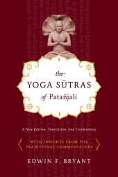 The Yoga Sutras of Patañjali: A New Edition, Translation, and Commentary
