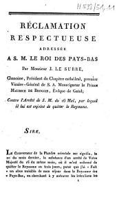 Réclamation respectueuse adressée à S. M. le roi des Pays-bas par monsieur J. Le Surre,... contre l'arrêté de S. M. du 16 mai, par lequel il lui est enjoint de quitter le royaume