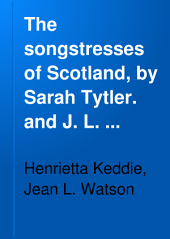 The songstresses of Scotland, by Sarah Tytler. and J. L. Watson: Volume 2