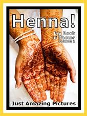 Just Henna! vol. 1: Big Book of Henna Tattoo Photographs & Pictures