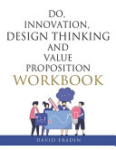 Do  Innovation  Design Thinking and Value Proposition Workbook
