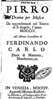 Pirro drama per musica da rappresentarsi nel teatro di S.Angelo, l'anno 1704. All'altezza serenissima di Ferdinando Carlo duca di Mantova, Monferrato, ec