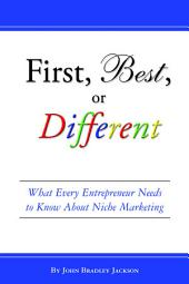 First, Best, Or Different: What Every Entrepreneur Needs to Know about Niche Marketing