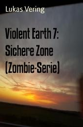 Violent Earth 7: Sichere Zone (Zombie-Serie): Cassiopeiapress Spannung