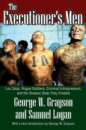 The Executioner's Men: Los Zetas, Rogue Soldiers, Criminal Entrepreneurs, and the Shadow State They Created