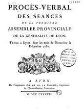 Procès-verbal des séances de la premiere assemblée provinciale de la généralité de Lyon, Tenue à Lyon, dans les mois de Novembre & Décembre 1787