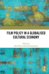 Film Policy In A Globalised Cultural Economy Book PDF