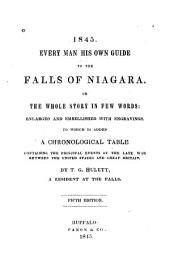 Every Man His Own Guide to the Falls of Niagara: Or, the Whole Story in Few Words ... To which is Added a Chronological Table, Containing the Principal Events of the Late War Between the United States and Great Britain