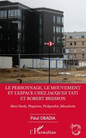 Le personnage, le mouvement et l'espace de Jacques Tati et Robert Bresson: Mon Oncle, Playtime, Pickpocket, Mouchette
