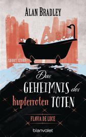 Flavia de Luce - Das Geheimnis des kupferroten Toten: Short Story