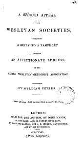 A second appeal to the Wesleyan societies, containing a reply to a pamphlet entitled An affectionate address of the United Wesleyan-Methodist association: Volume 3