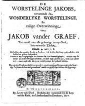 De worstelinge Jakobs, vervattende de wonderlyke worstelinge, en zalige overwinninge van Jakob vander Graef, ...
