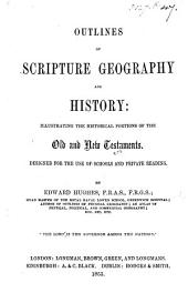 Outlines of Scripture Geography and History: illustrating the historical portions of the old and new Testaments