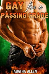 Gay for a Passing Grade (First Gay Experience): Gay Teacher Student Erotica