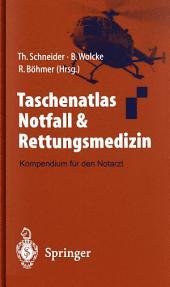 Taschenatlas Notfall & Rettungsmedizin: Kompendium für den Notarzt