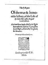 The First Part of the True & Honorable History, of the Life of Sir Iohn Oldcastle, the Good Lord Cobham: As it Hath Bene Lately Acted by the Right Honorable the Earle of Notingham Lord High Admirall of England, His Seruants