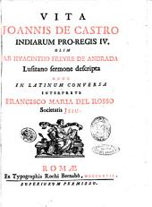 Vita Joannis de Castro Indiarum pro-regis 4. ab Hyacintho Freyre de Andrada Lusitano sermone descripta nunc in latinum conuersa interprete Francisco Maria Del Rosso Societatis Jesu