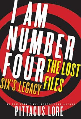 I Am Number Four  The Lost Files  Six s Legacy