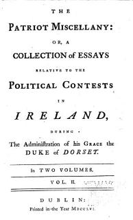 The Patriot Miscellany  Or  A Collection of Essays Relative to the Political Contests in Ireland Book