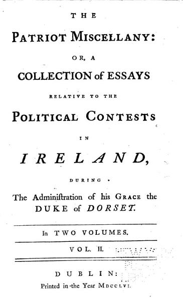 The Patriot Miscellany; Or, A Collection of Essays Relative to the Political Contests in Ireland