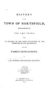 A History of the Town of Northfield, Massachusetts: For 150 Years, with an Account of the Prior Occupation of the Territory by the Squakheags : and with Family Genealogies