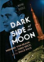 Dark Side of the Moon  Wernher von Braun  the Third Reich  and the Space Race PDF