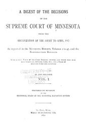A Digest of the Decisions of the Supreme Court of Minnesota: From the Organization of the Court to April, 1892 : as Reported in the Minnesota Reports, Volumes 1 to 47, and the Northwestern Reporter : with a Full Table of the Cases Digested : Showing Also where They Have Been Overruled, Affirmed, Cited, Etc. : and a Table of Statutes Cited and Construed : in Two Volumes, Volume 1