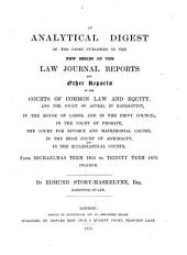 An Analytical Digest of the Cases Published in the New Series of the Law Journal Reports and Other Reports: In the Courts of Common Law and Equity, and the Court of Appeal in Bankruptcy, in the House of Lords, and in the Privy Council, in the Court of Probate, the Court for Divorce and Matrimonial Causes, in the High Court of Admiralty, and in the Ecclesiastical Courts, from Michaelmas Term 1865 to Trinity Term 1870, Inclusive