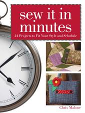 Sew It In Minutes: 24 Projects to Fit Your Style and Schedule, Edition 2