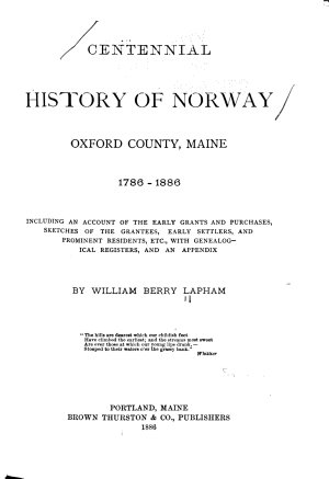Centennial History of Norway  Oxford County  Maine  1786 1886
