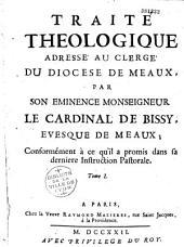Traité Theologique adressé au clergé du Diocese de Meaux, par son eminence Monseigneur le cardinal de Bissy, evesque de Meaux; Conformément à ce qu'il a promis dans sa derniere Instruction Pastorale. Tome I [-Tome II]