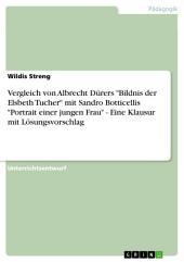 """Vergleich von Albrecht Dürers """"Bildnis der Elsbeth Tucher"""" mit Sandro Botticellis """"Portrait einer jungen Frau"""" - Eine Klausur mit Lösungsvorschlag"""