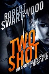 Two Shot: The Serial Killer's Wife & No Shelter