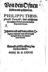 Von den Ofnen schäden und geschwären. Philippi Theophrasti Paracelsi, des erfahrnen Teutschen Philosophi und beider Artzney Doctoris