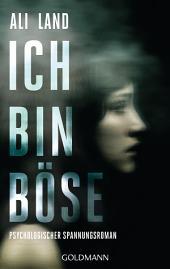 Ich bin böse: Psychologischer Spannungsroman